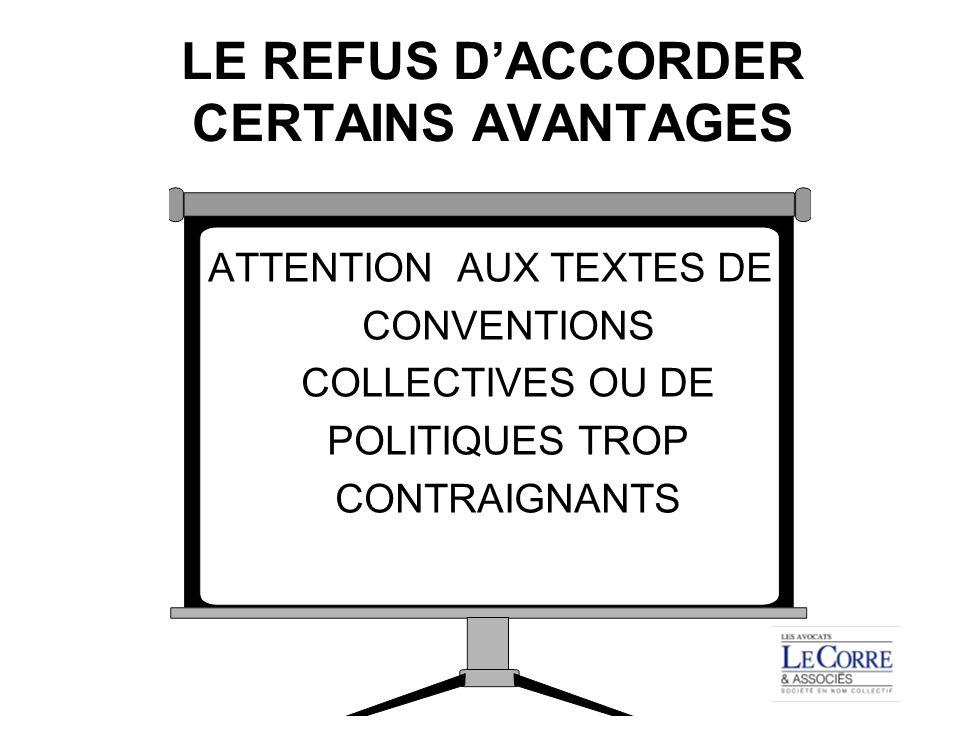 LE REFUS DACCORDER CERTAINS AVANTAGES ATTENTION AUX TEXTES DE CONVENTIONS COLLECTIVES OU DE POLITIQUES TROP CONTRAIGNANTS