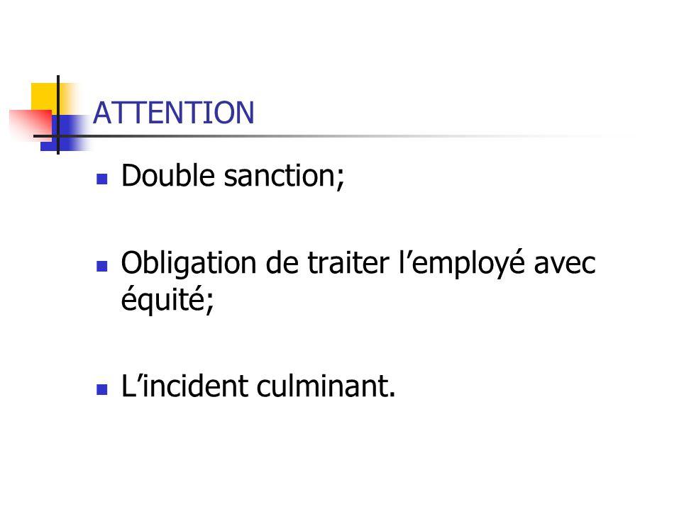 ATTENTION Double sanction; Obligation de traiter lemployé avec équité; Lincident culminant.