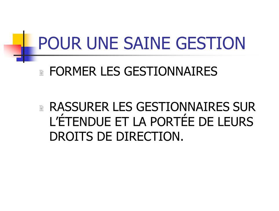 POUR UNE SAINE GESTION 2 FORMER LES GESTIONNAIRES 2 RASSURER LES GESTIONNAIRES SUR LÉTENDUE ET LA PORTÉE DE LEURS DROITS DE DIRECTION.