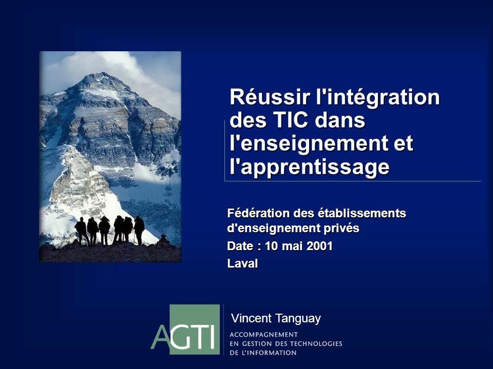 Réussir l intégration des TIC dans l enseignement et l apprentissage Fédération des établissements d enseignement privés Date : 10 mai 2001 Laval Vincent Tanguay
