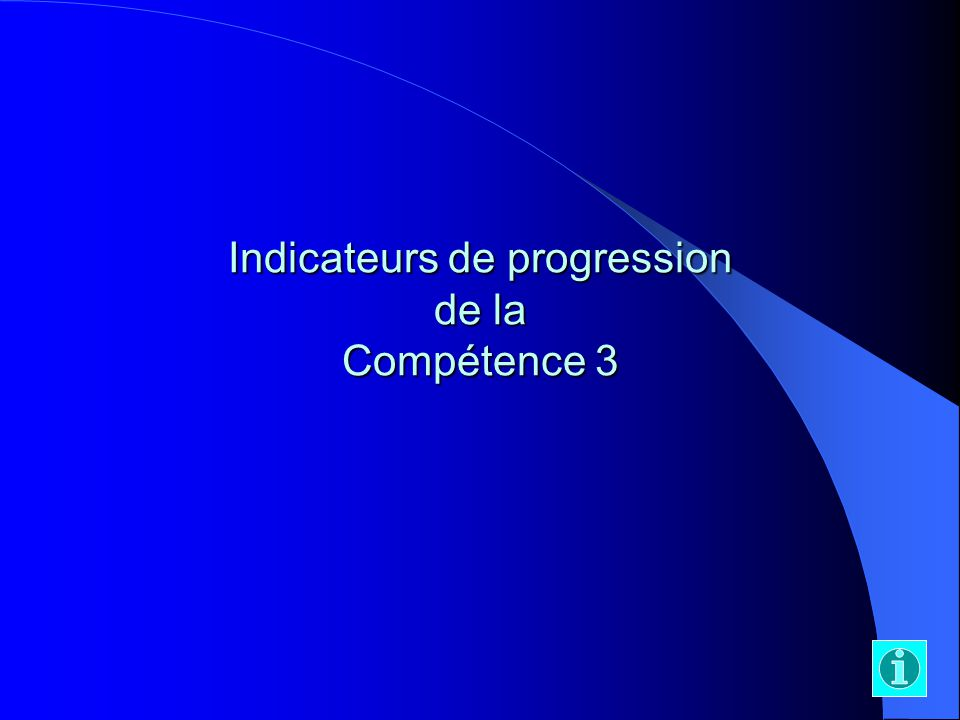 Indicateurs de progression de la Compétence 3