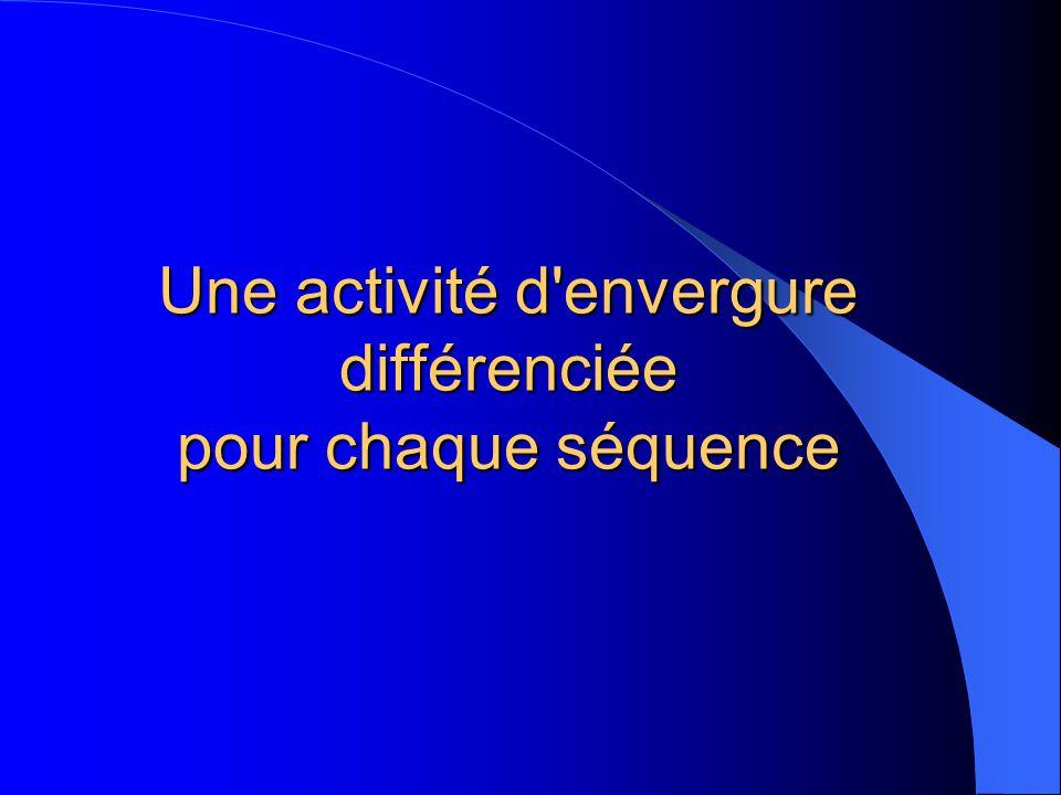 Une activité d envergure différenciée pour chaque séquence