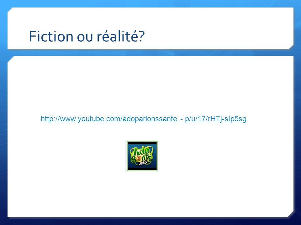 Fiction ou réalité http://www.youtube.com/adoparlonssante - p/u/17/rHTj-sIp5sg