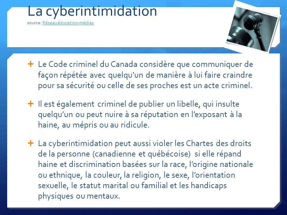 La cyberintimidation source: Réseau éducation-médiasRéseau éducation-médias Le Code criminel du Canada considère que communiquer de façon répétée avec quelquun de manière à lui faire craindre pour sa sécurité ou celle de ses proches est un acte criminel.