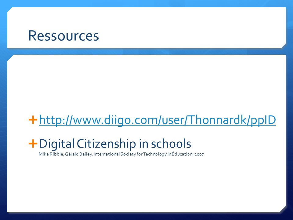 Ressources http://www.diigo.com/user/Thonnardk/ppID Digital Citizenship in schools Mike Ribble, Gérald Bailey, International Society for Technology in Éducation, 2007