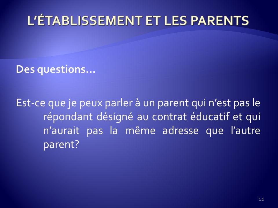 Des questions… Est-ce que je peux parler à un parent qui nest pas le répondant désigné au contrat éducatif et qui naurait pas la même adresse que lautre parent.