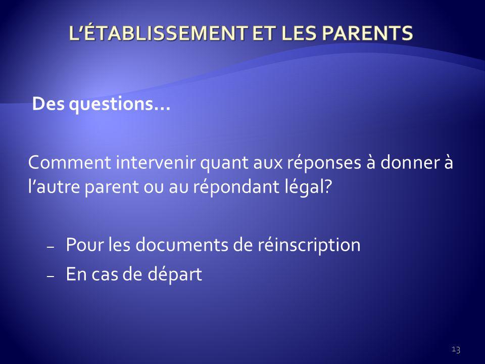 Des questions… Comment intervenir quant aux réponses à donner à lautre parent ou au répondant légal.