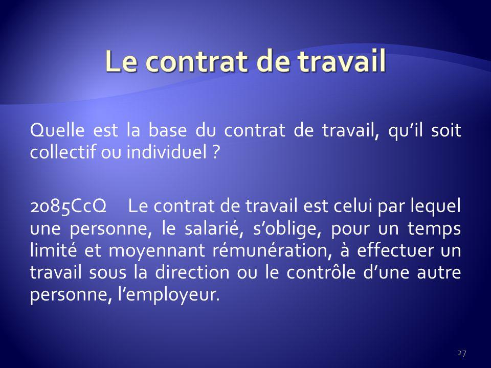 Quelle est la base du contrat de travail, quil soit collectif ou individuel .