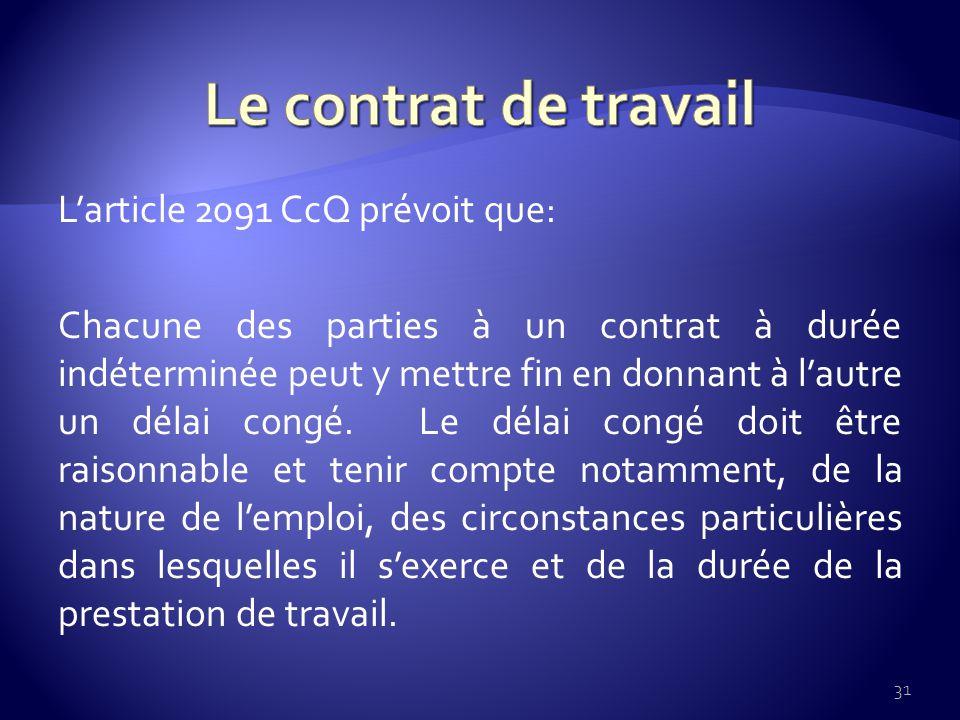 Larticle 2091 CcQ prévoit que: Chacune des parties à un contrat à durée indéterminée peut y mettre fin en donnant à lautre un délai congé.
