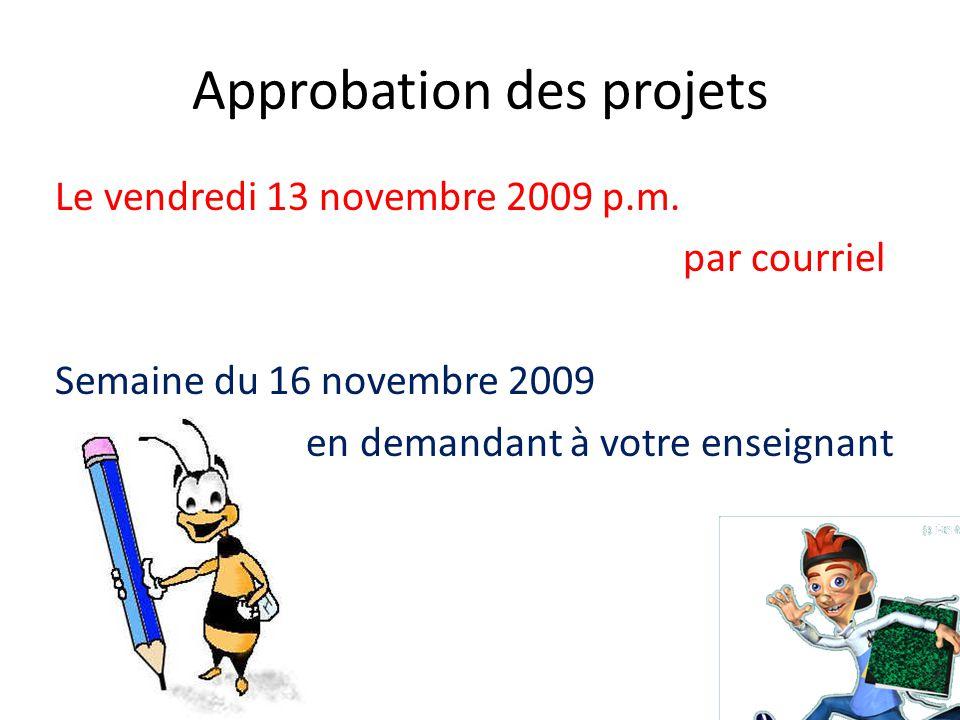 Approbation des projets Le vendredi 13 novembre 2009 p.m. par courriel Semaine du 16 novembre 2009 en demandant à votre enseignant