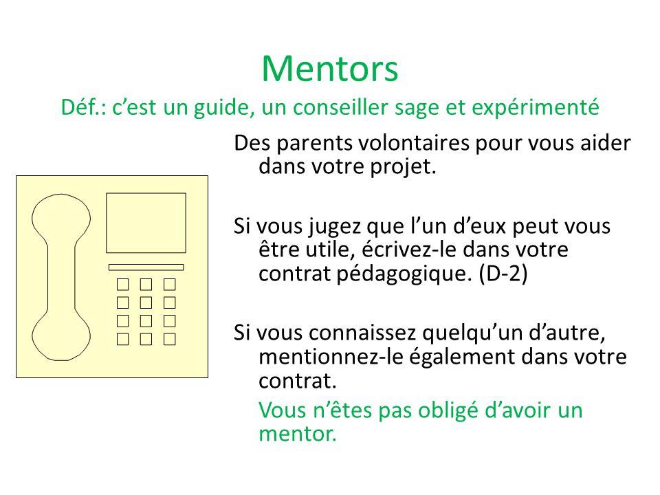 Mentors Déf.: cest un guide, un conseiller sage et expérimenté Des parents volontaires pour vous aider dans votre projet. Si vous jugez que lun deux p
