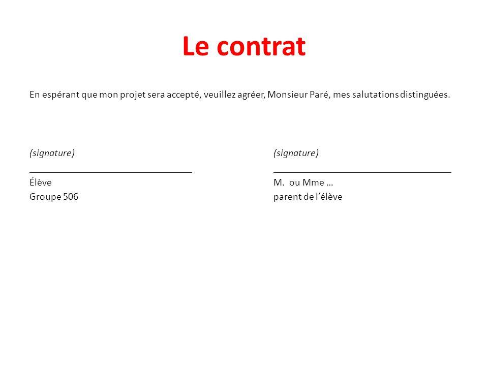 Le contrat En espérant que mon projet sera accepté, veuillez agréer, Monsieur Paré, mes salutations distinguées.(signature) __________________________