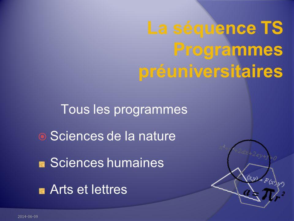 La séquence TS Programmes préuniversitaires Tous les programmes Sciences de la nature Sciences humaines Arts et lettres 2014-06-09