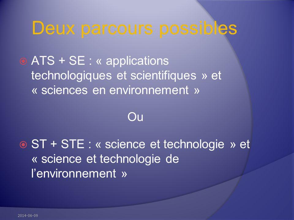 Deux parcours possibles ATS + SE : « applications technologiques et scientifiques » et « sciences en environnement » Ou ST + STE : « science et techno