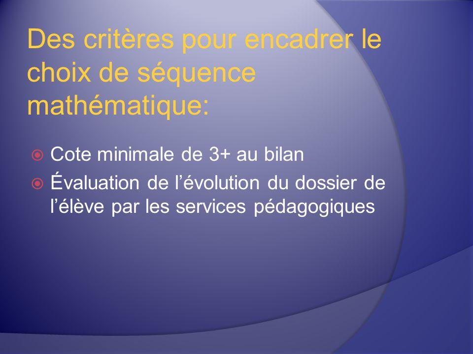 Des critères pour encadrer le choix de séquence mathématique: Cote minimale de 3+ au bilan Évaluation de lévolution du dossier de lélève par les services pédagogiques