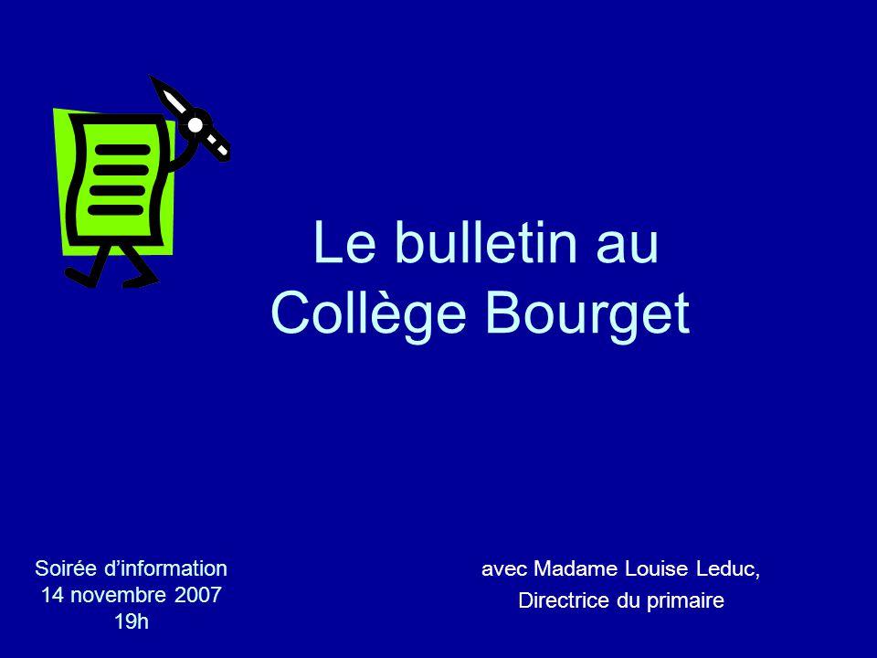 Le bulletin au Collège Bourget avec Madame Louise Leduc, Directrice du primaire Soirée dinformation 14 novembre 2007 19h