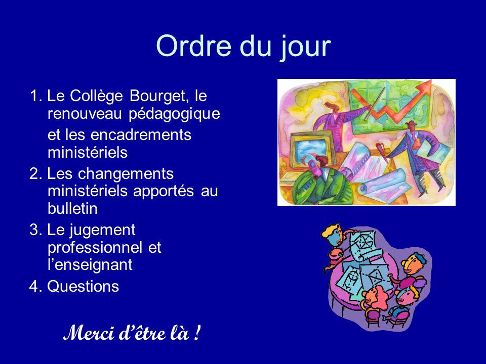 Ordre du jour 1. Le Collège Bourget, le renouveau pédagogique et les encadrements ministériels 2. Les changements ministériels apportés au bulletin 3.