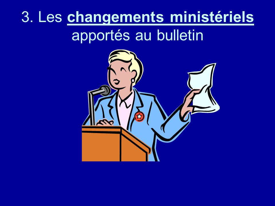 3. Les changements ministériels apportés au bulletin