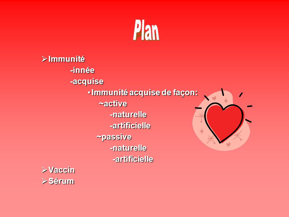 Immunité Immunité-innée-acquise Immunité acquise de façon:Immunité acquise de façon:~active -naturelle -naturelle -artificielle -artificielle ~passive ~passive -naturelle -naturelle -artificielle -artificielle Vaccin Vaccin Sérum Sérum