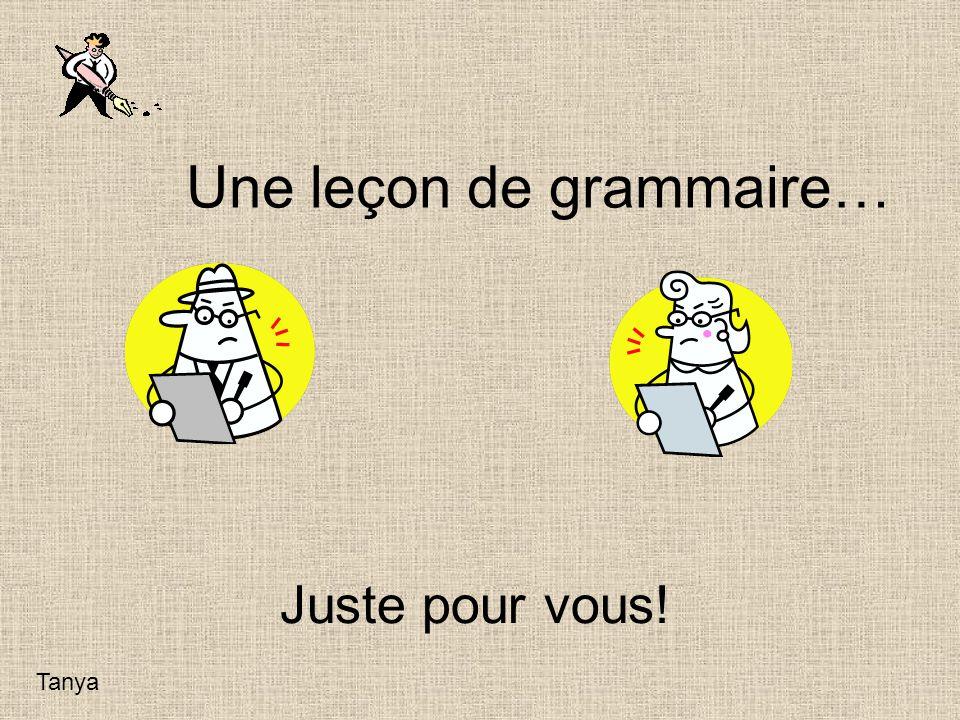 Une leçon de grammaire… Juste pour vous! Tanya