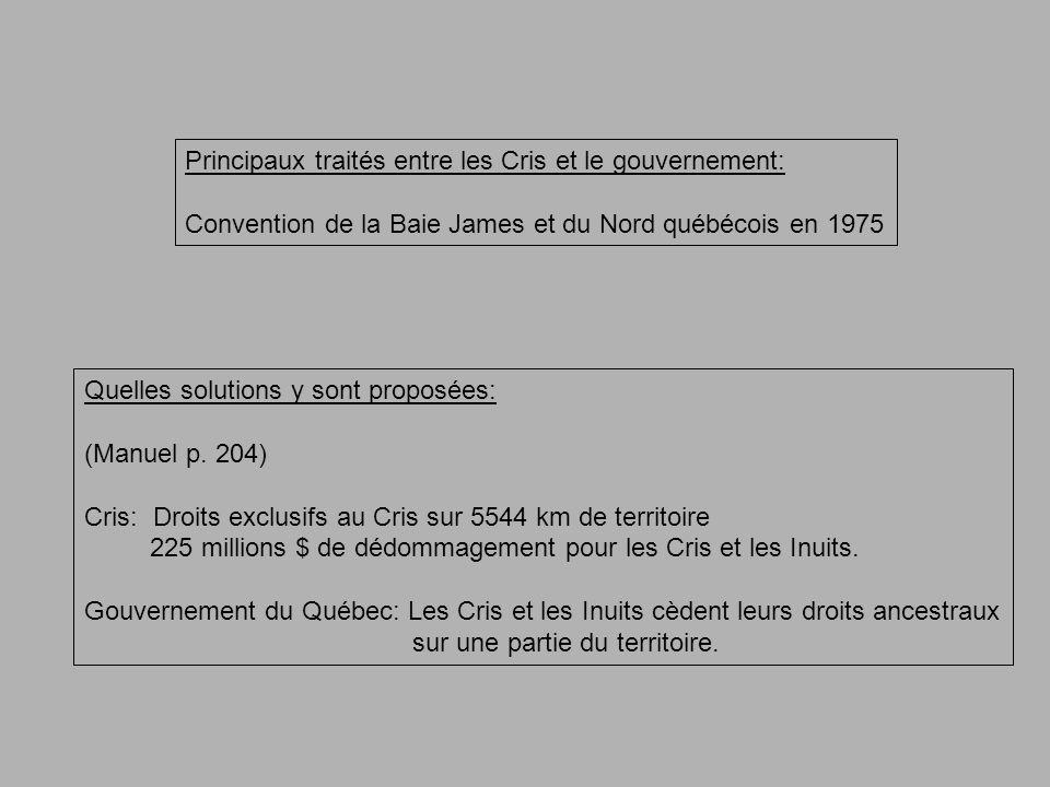 Principaux traités entre les Cris et le gouvernement: Convention de la Baie James et du Nord québécois en 1975 Quelles solutions y sont proposées: (Manuel p.