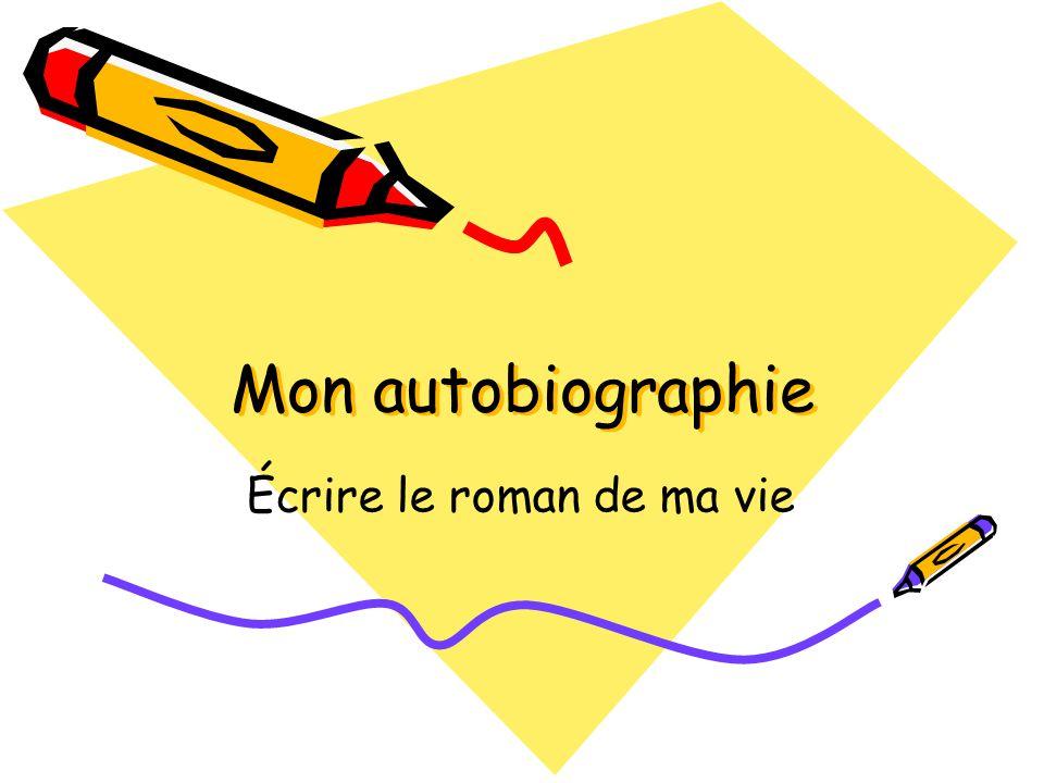Mon autobiographie Écrire le roman de ma vie