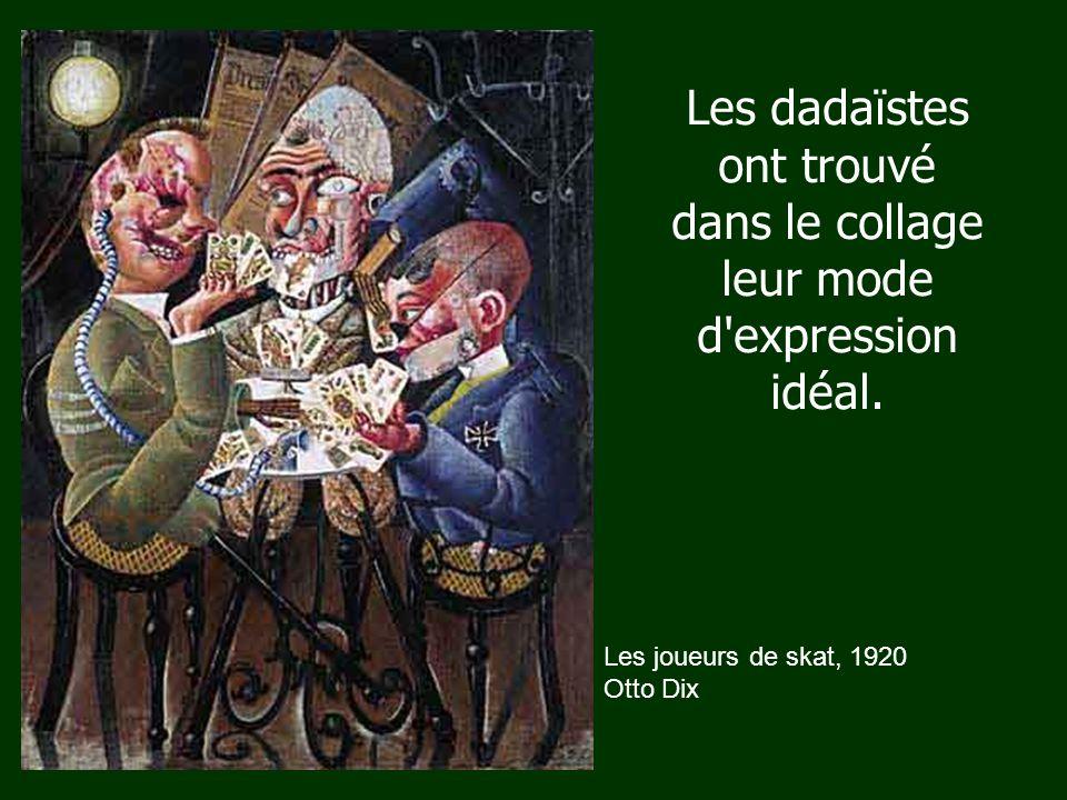 Les joueurs de skat, 1920 Otto Dix Les dadaïstes ont trouvé dans le collage leur mode d expression idéal.