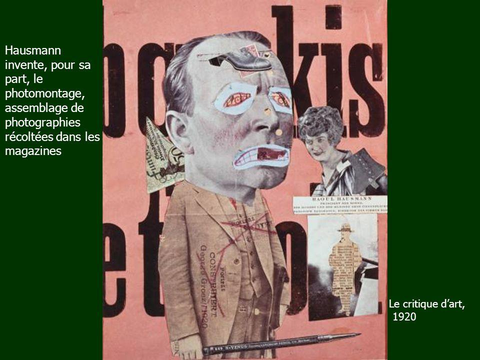 Hausmann invente, pour sa part, le photomontage, assemblage de photographies récoltées dans les magazines Le critique dart, 1920