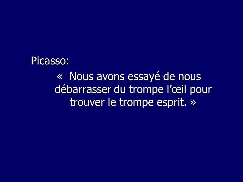 Picasso: « Nous avons essayé de nous débarrasser du trompe lœil pour trouver le trompe esprit. »