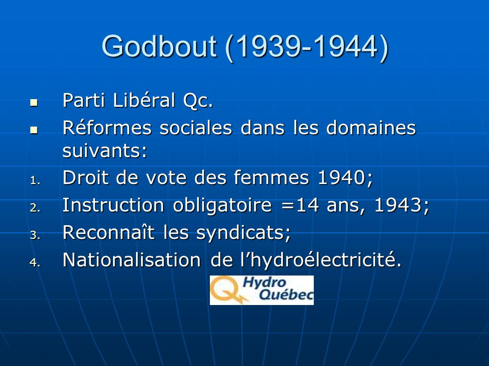 Godbout (1939-1944) Parti Libéral Qc. Parti Libéral Qc. Réformes sociales dans les domaines suivants: Réformes sociales dans les domaines suivants: 1.