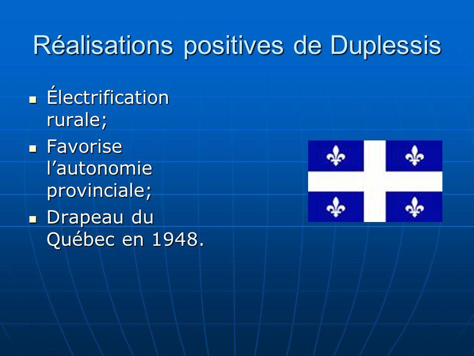 Réalisations positives de Duplessis Électrification rurale; Électrification rurale; Favorise lautonomie provinciale; Favorise lautonomie provinciale; Drapeau du Québec en 1948.