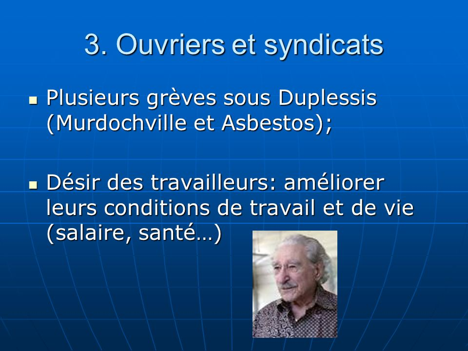 3. Ouvriers et syndicats Plusieurs grèves sous Duplessis (Murdochville et Asbestos); Plusieurs grèves sous Duplessis (Murdochville et Asbestos); Désir