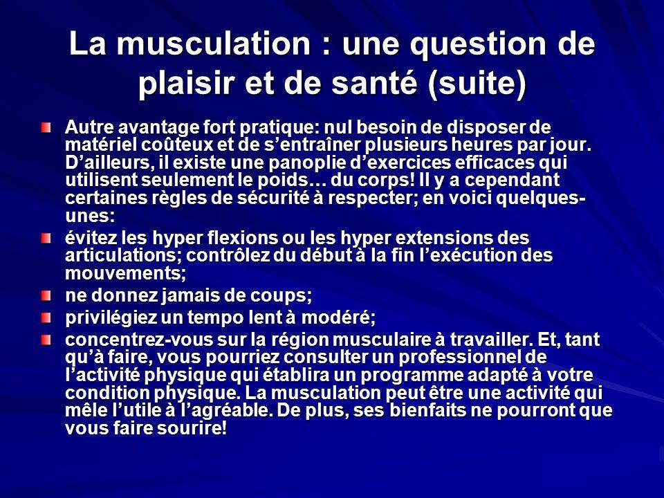 La musculation : une question de plaisir et de santé Que vous vient-il en tête lorsque vous entendez «musculation»? Un culturiste au corps huilé? De g