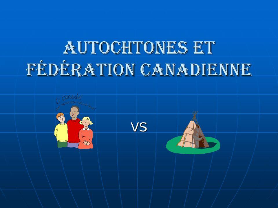 AUTOCHTONES ET FÉDÉRATION CANADIENNE VS