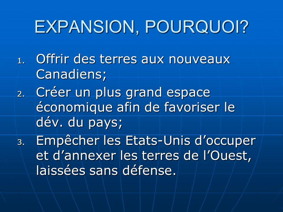 EXPANSION, POURQUOI.1. O ffrir des terres aux nouveaux Canadiens; 2.