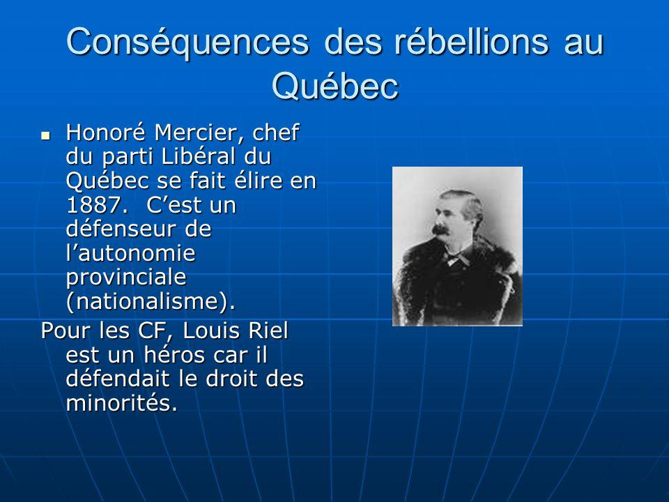Conséquences des rébellions au Québec Honoré Mercier, chef du parti Libéral du Québec se fait élire en 1887.