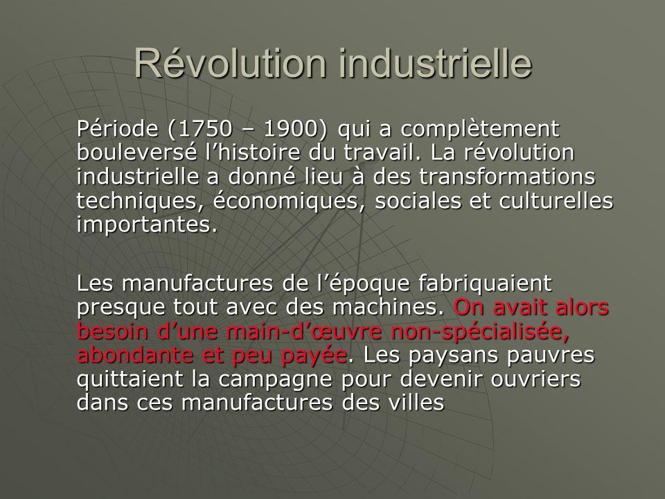 Révolution industrielle Période (1750 – 1900) qui a complètement bouleversé lhistoire du travail. La révolution industrielle a donné lieu à des transf