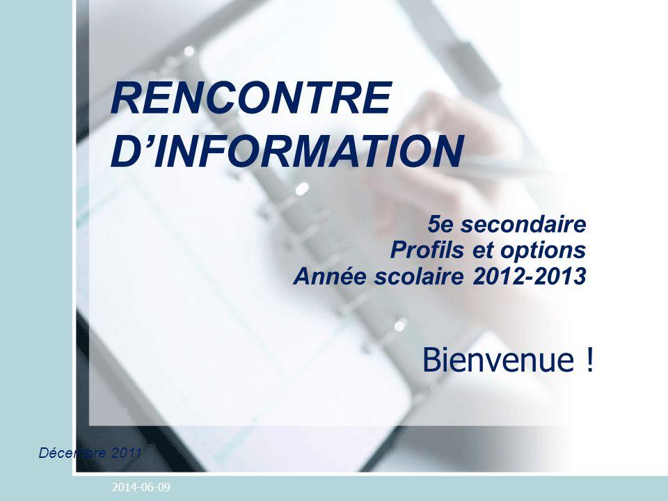 2014-06-09 5e secondaire Profils et options Année scolaire 2012-2013 RENCONTRE DINFORMATION Décembre 2011 Bienvenue !
