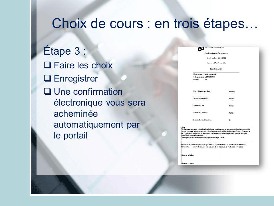 Choix de cours : en trois étapes… Étape 3 : Faire les choix Enregistrer Une confirmation électronique vous sera acheminée automatiquement par le porta