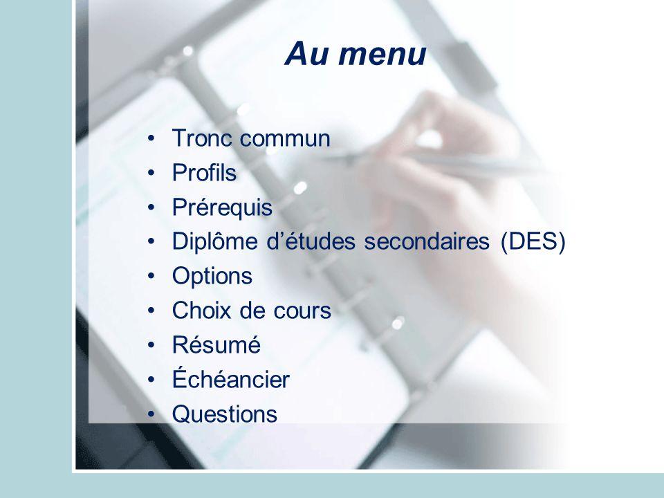 Au menu Tronc commun Profils Prérequis Diplôme détudes secondaires (DES) Options Choix de cours Résumé Échéancier Questions