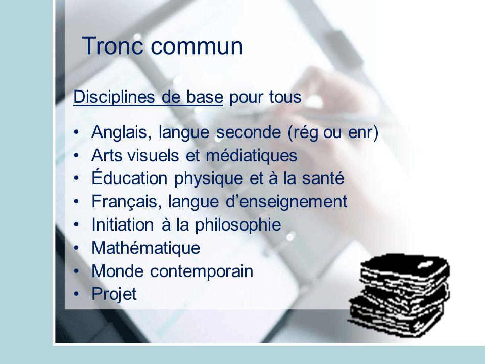 Tronc commun Disciplines de base pour tous Anglais, langue seconde (rég ou enr) Arts visuels et médiatiques Éducation physique et à la santé Français,