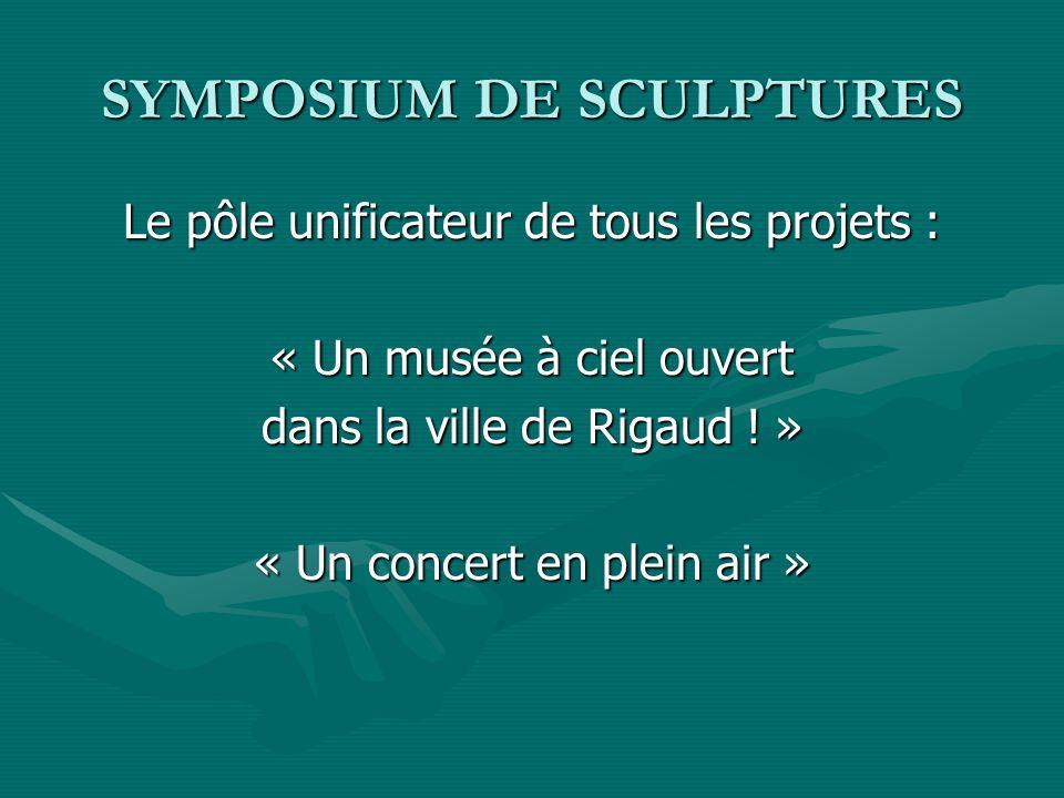 SYMPOSIUM DE SCULPTURES Le pôle unificateur de tous les projets : « Un musée à ciel ouvert dans la ville de Rigaud ! » « Un concert en plein air »