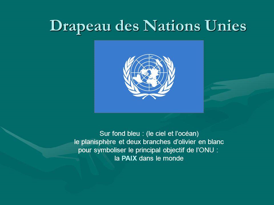 Drapeau des Nations Unies Sur fond bleu : (le ciel et locéan) le planisphère et deux branches dolivier en blanc pour symboliser le principal objectif de lONU : la PAIX dans le monde