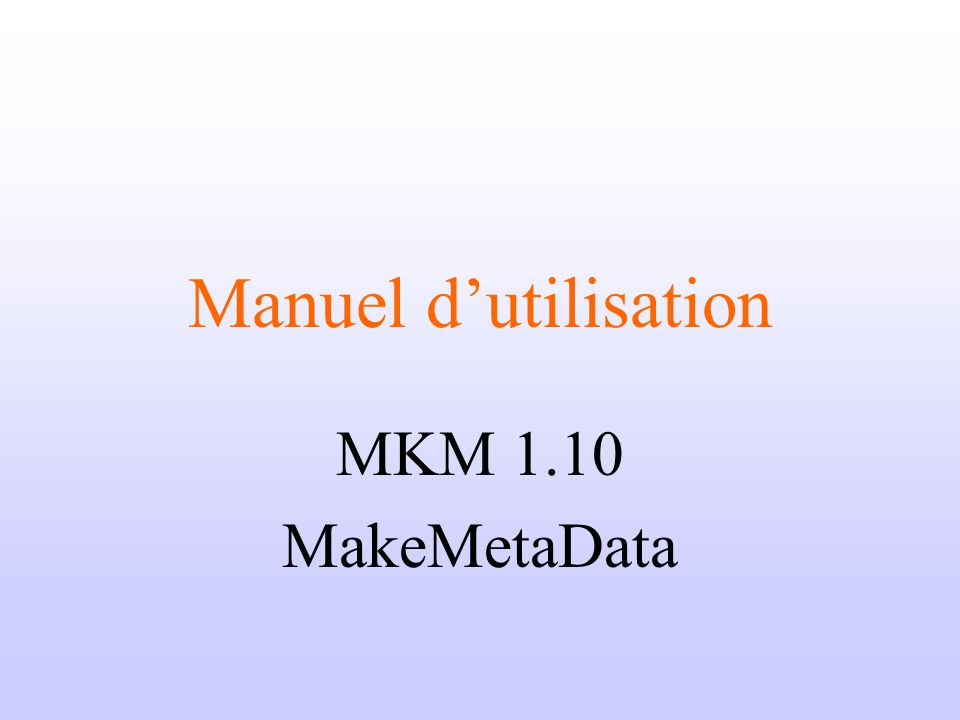 Manuel dutilisation MKM 1.10 MakeMetaData