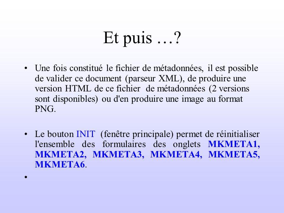 Et puis …? Une fois constitué le fichier de métadonnées, il est possible de valider ce document (parseur XML), de produire une version HTML de ce fich