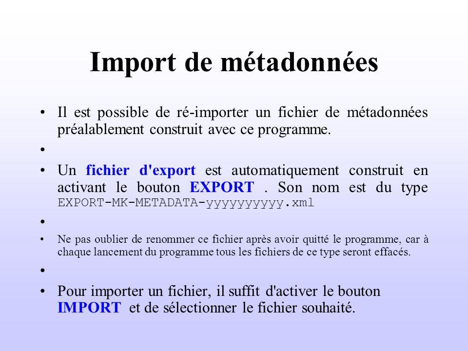 Import de métadonnées Il est possible de ré-importer un fichier de métadonnées préalablement construit avec ce programme. Un fichier d'export est auto