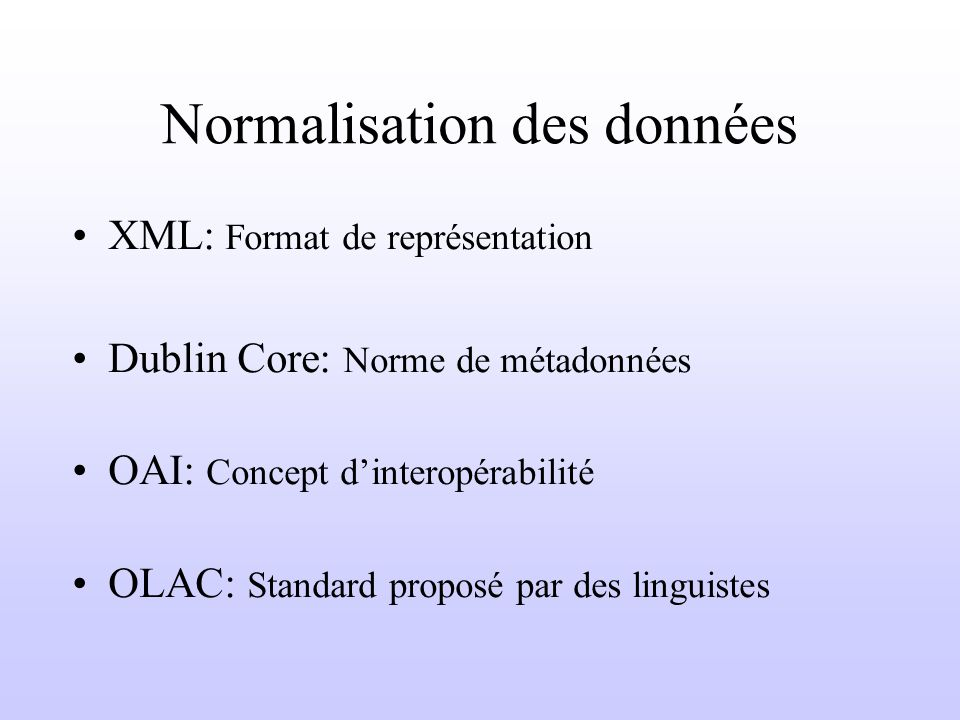 Normalisation des données XML: Format de représentation Dublin Core: Norme de métadonnées OAI: Concept dinteropérabilité OLAC: Standard proposé par de