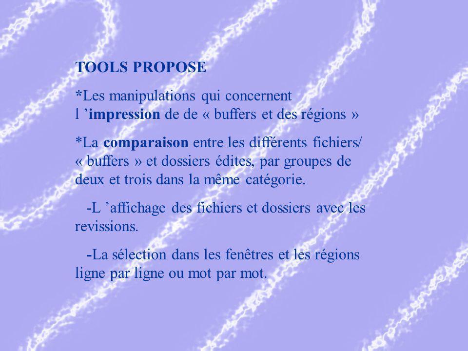 TOOLS PROPOSE *Les manipulations qui concernent l impression de de « buffers et des régions » *La comparaison entre les différents fichiers/ « buffers » et dossiers édites, par groupes de deux et trois dans la même catégorie.
