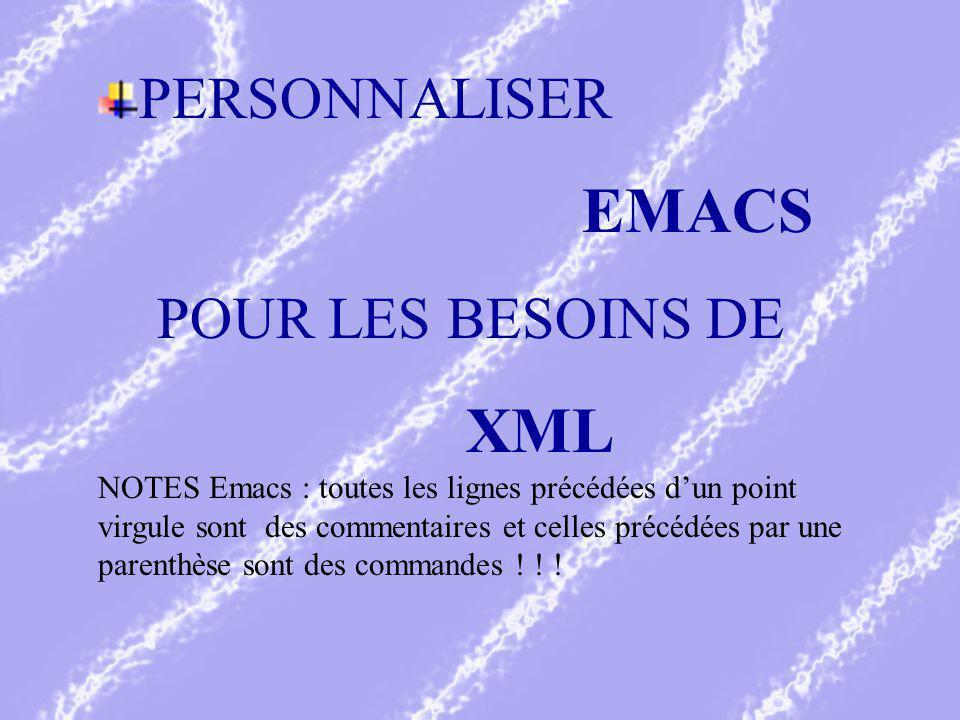 PERSONNALISER EMACS POUR LES BESOINS DE XML NOTES Emacs : toutes les lignes précédées dun point virgule sont des commentaires et celles précédées par une parenthèse sont des commandes .