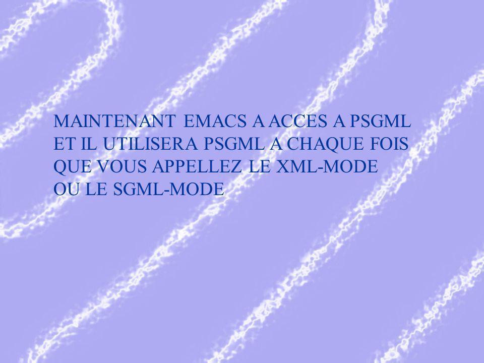 MAINTENANT EMACS A ACCES A PSGML ET IL UTILISERA PSGML A CHAQUE FOIS QUE VOUS APPELLEZ LE XML-MODE OU LE SGML-MODE
